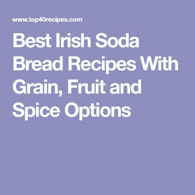 Best Irish Soda Bread Recipes With Grain, Fruit and Spice Options