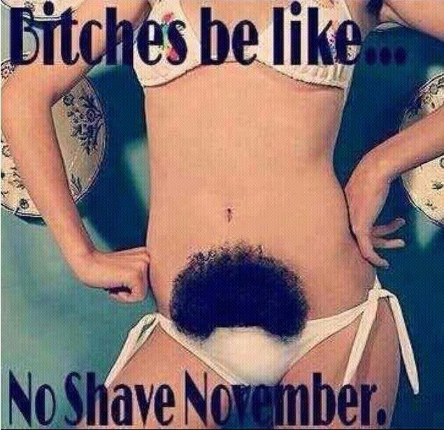 No Shave November. Never but funny as hell!  This is just wrong!  Lol!
