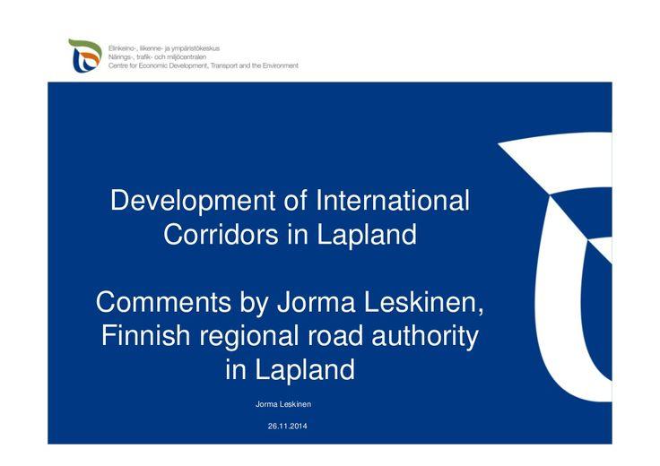 #NLC3 Northern Lights Corridor Seminar Comments by Jorma Leskinen Lapin ELY-keskus 26112014 Olos Muonio by Katri Rantakokko via slideshare
