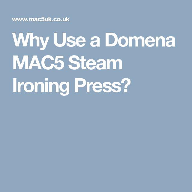 Why Use a Domena MAC5 Steam Ironing Press?