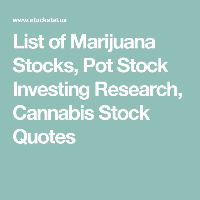 List of Marijuana Stocks, Pot Stock Investing Research, Cannabis Stock Quotes
