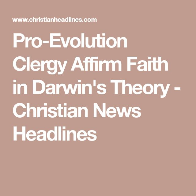 Pro-Evolution Clergy Affirm Faith in Darwin's Theory - Christian News Headlines