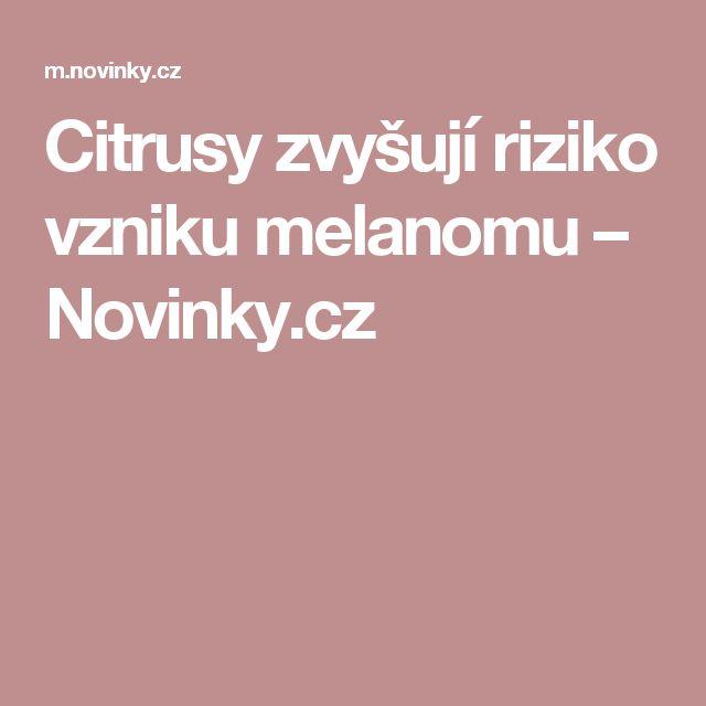 Citrusy zvyšují riziko vzniku melanomu– Novinky.cz