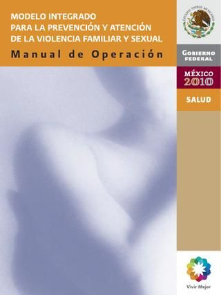 Violencia familiar y Sexual Manual de Operación - México, 2009 - Secretaría de Salud  Modelo Integrado para la prevencIón y atencIón de la vIolencIa FaMIlIar y sexual Manual operatIvo