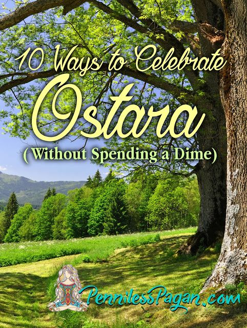 Penniless Pagan: Ten Ways to Celebrate Ostara (The Spring Equinox) Without Spending a Dime