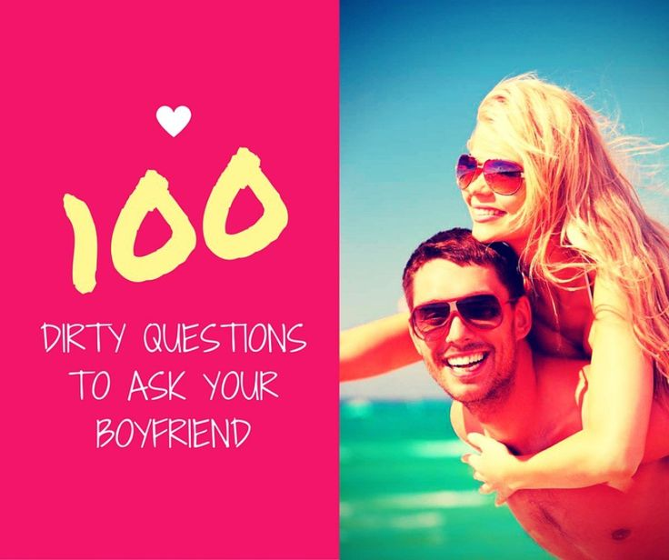 100+ Dirty Questions to Ask Your Boyfriend | Boyfriends