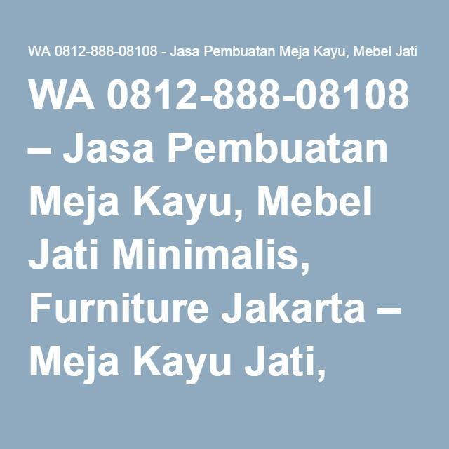 WA 0812-888-08108 – Jasa Pembuatan Meja Kayu, Mebel Jati Minimalis, Furniture Jakarta – Meja Kayu Jati, Harga Meja, Mebel Jepara, Furniture Jati, Jual Meja Makan, Meja Kursi Kayu