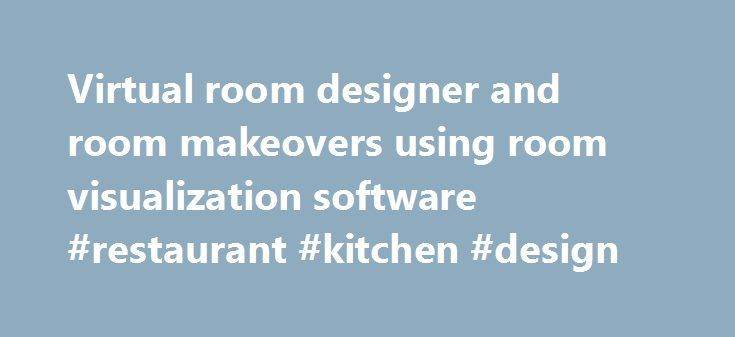 Virtual room designer and room makeovers using room visualization software #restaurant #kitchen #design http://kitchen.remmont.com/virtual-room-designer-and-room-makeovers-using-room-visualization-software-restaurant-kitchen-design/  #virtual kitchen planner # Virtual Room Designers Flooring Room Designer – view the new FloorFacts Flooring Room Designer, powered by Swatch Builder . If you are like most flooring shoppers that struggle with visualizing how your new floor will look in your…