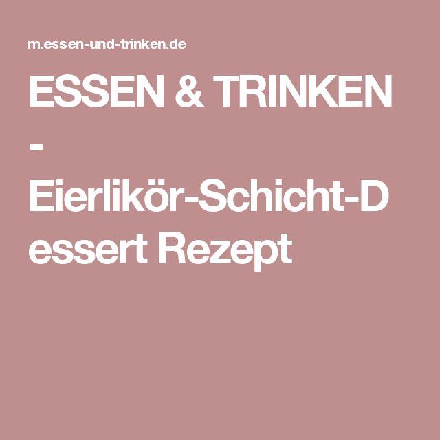 ESSEN & TRINKEN - Eierlikör-Schicht-Dessert Rezept