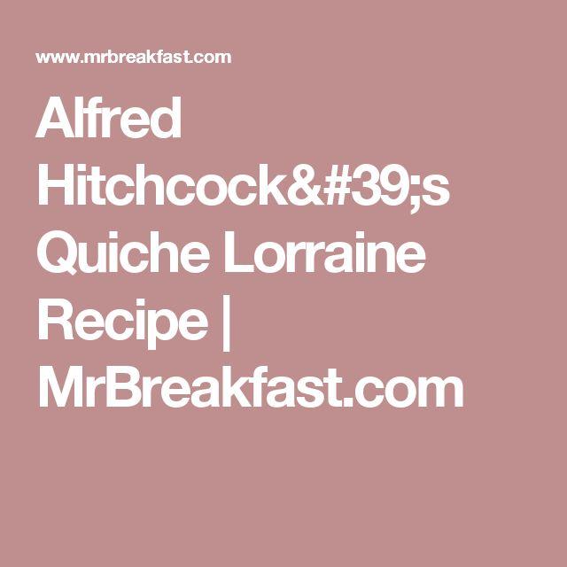 Alfred Hitchcock's Quiche Lorraine Recipe | MrBreakfast.com
