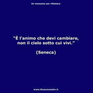 """""""È l'animo che devi cambiare, non il cielo sotto cui vivi."""" (Seneca)"""