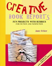 Creative Book Reports (Grades 4-8) by Jane Feber includes 60-plus hands-on literature response suggestions in various presentation formats. Includes clear instructions and a CD with rubrics that meet reading-comprehension standards while taking you beyond old-fashioned book reports.