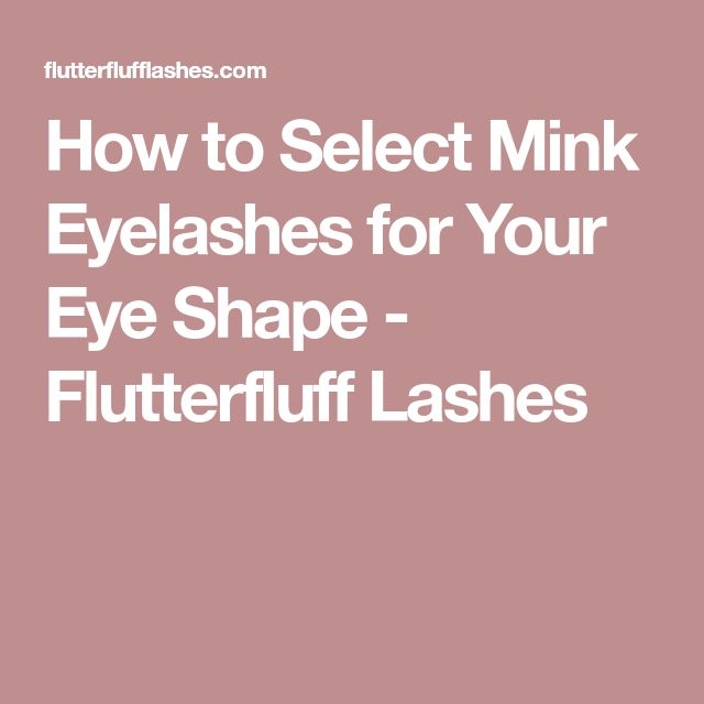 How to Select Mink Eyelashes for Your Eye Shape - Flutterfluff Lashes