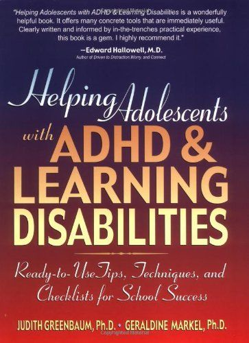 Helping Adolescents with ADHD & Learning Disabilities: Ready-to-Use Tips, Tecniques, and Checklists for School Success by Judith Greenbaum Ph.D., http://www.amazon.com/dp/0130167789/ref=cm_sw_r_pi_dp_NeT0rb0YRET12