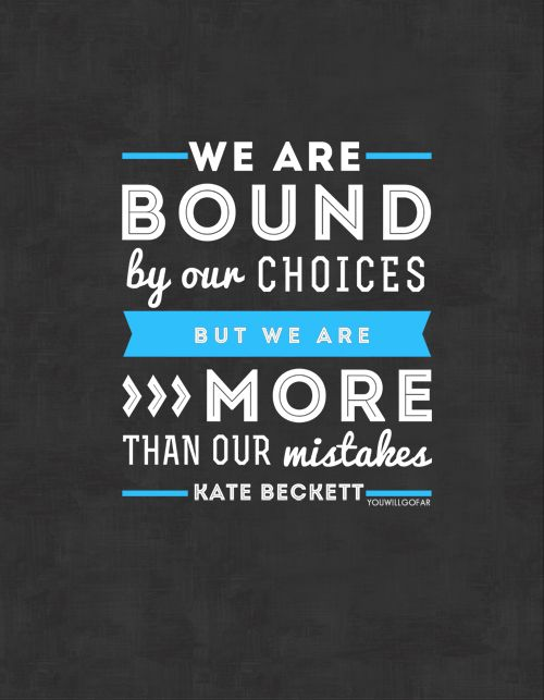 """""""We are bound by our choices but we are more than our mistakes."""" ~Kate Beckett --Castle Quote 