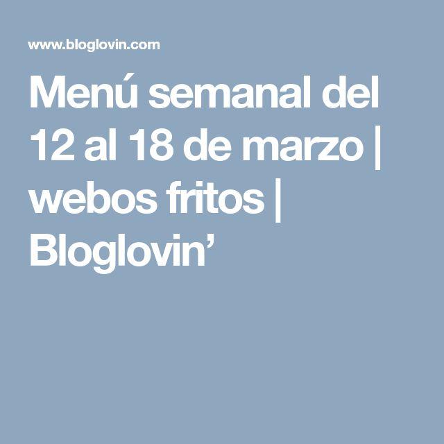 Menú semanal del 12 al 18 de marzo   webos fritos   Bloglovin'