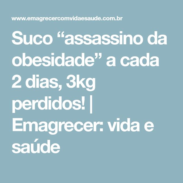 """Suco """"assassino da obesidade"""" a cada 2 dias, 3kg perdidos!   Emagrecer: vida e saúde"""