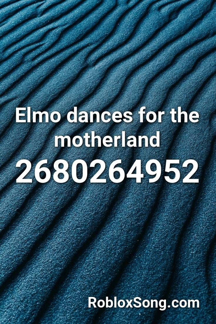 Elmo Dances For The Motherland Roblox Id Roblox Music Codes In