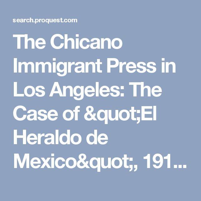 """The Chicano Immigrant Press in Los Angeles: The Case of """"El Heraldo de Mexico"""", 1916-1920 - ProQuest"""