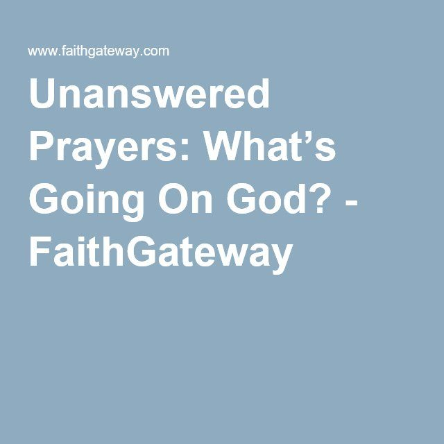 Unanswered Prayers: What's Going On God? - FaithGateway