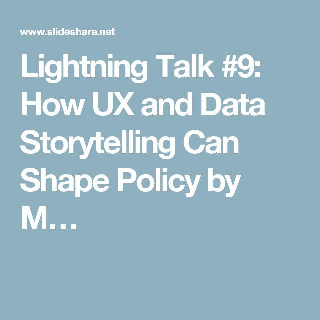 Lightning Talk #9: How UX and Data Storytelling Can Shape Policy by M…