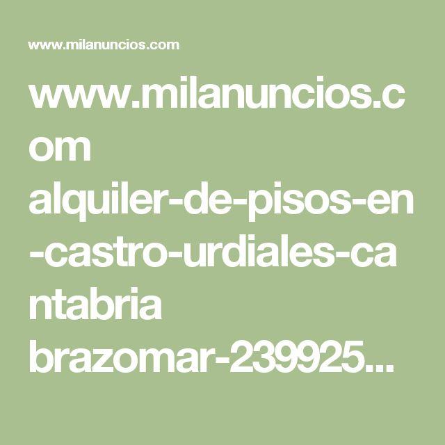 www.milanuncios.com alquiler-de-pisos-en-castro-urdiales-cantabria brazomar-239925863.htm