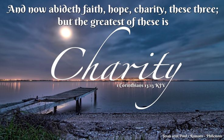 """And now abideth faith, hope, charity, these three; but the greatest of these is charity."" ‭‭1 Corinthians‬ ‭13:13‬ ‭KJV‬‬  ✞Grace and peace in Christ!"