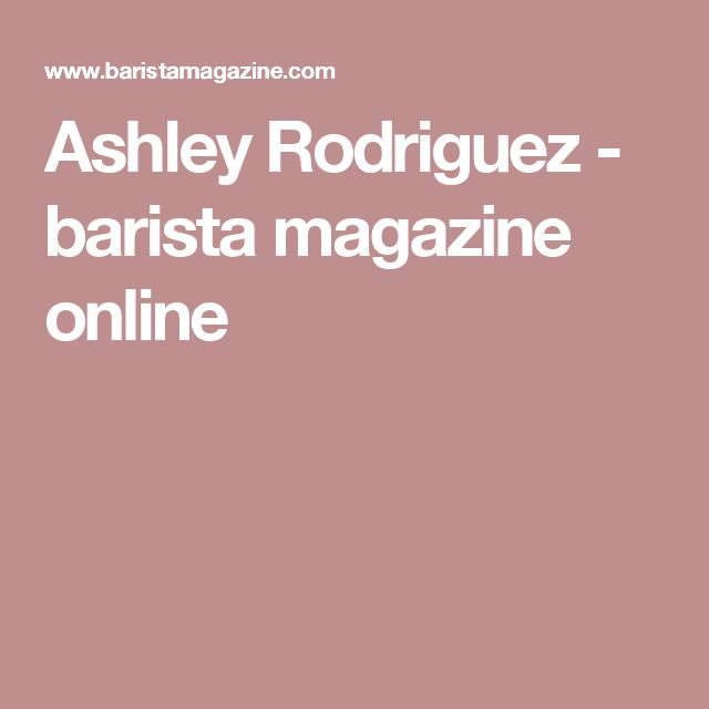 Ashley Rodriguez - barista magazine online