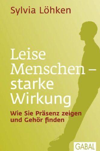Leise Menschen - starke Wirkung: Wie Sie Präsenz zeigen und Gehör finden (Dein Leben) von Sylvia Löhken http://www.amazon.de/dp/3869363274/ref=cm_sw_r_pi_dp_k-c6vb1Y2AQZE
