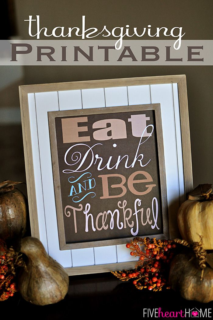 Thanksgiving Quote Free Printable ~ Eat, Drink, and Be Thankful   {Five Heart Home}