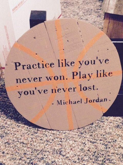 """Practice like you've never won. Play like you've never lost."" - Michael Jordan"