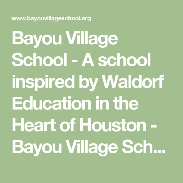 Bayou Village School - A school inspired by Waldorf Education in the Heart of Houston - Bayou Village School - A Private School in Central Houston inspired by Waldorf Education