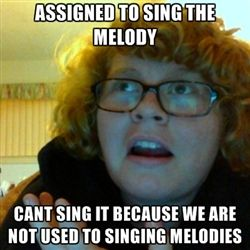 Yeah...  And when we're supposed to be tracking the melody, and everyone's confused because it's suddenly in the alto line.  XD