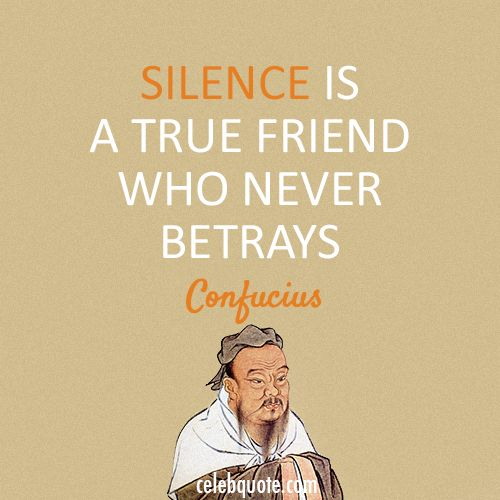 Quotes On Wah A True Friend Is: Confucius Quote (About Silence Friend Betray