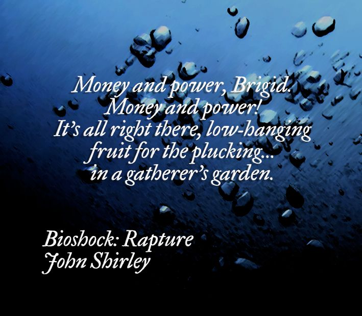 Quote from the novel Bioshock: Rapture by John Shirley, a prequel to the game Bioshock