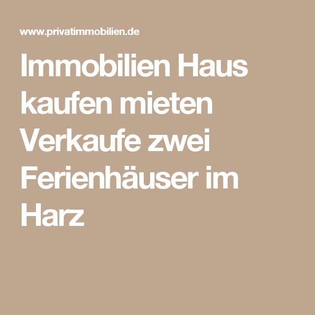Immobilien Haus kaufen mieten Verkaufe zwei Ferienhäuser im Harz