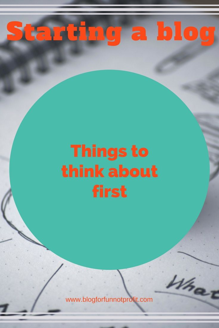 Things To Think About First - Blog For Fun Not Profit