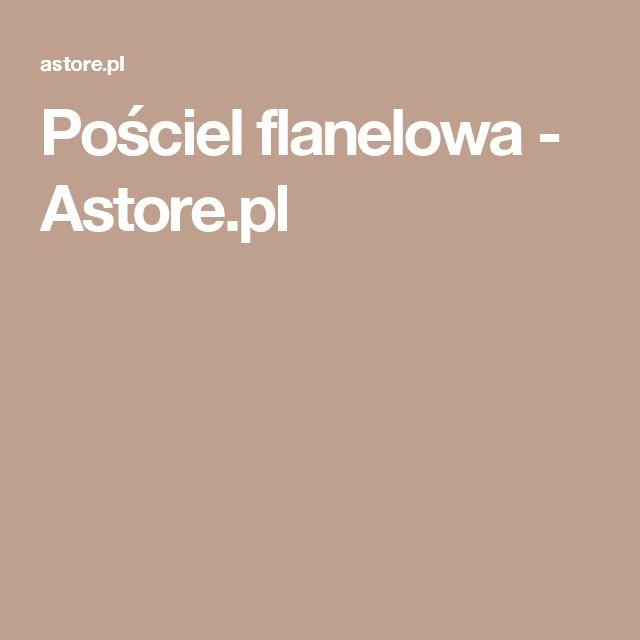 Pościel flanelowa - Astore.pl