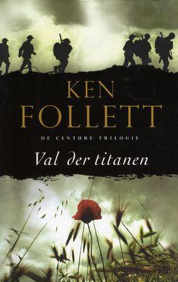 Val der titanen (De Century-trilogie1) Ken Follett (auteur) Joost Van der (vertaler) Bill Oostendorp (vertaler) Wereldoorlog / Russische Revolutie / Tijdsbeeld ; 1910-1920 Tijdsbeeld ; 1920-1930 Historische literatuur / Romans