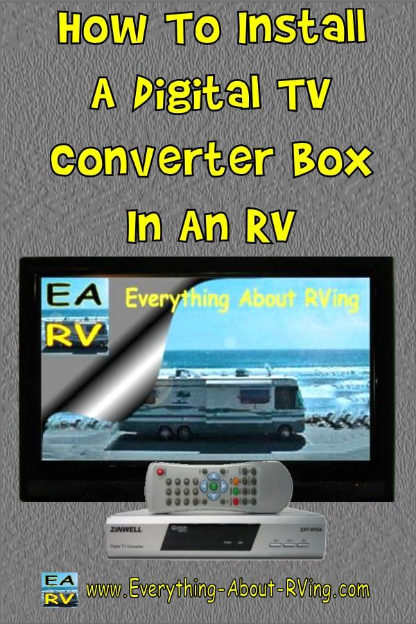 How To Install A Digital TV Converter Box In An RV By Alan Wiener Editor/Owner of Everything About RVing.  When purchasing the converter boxes, make sure that they include the option of...