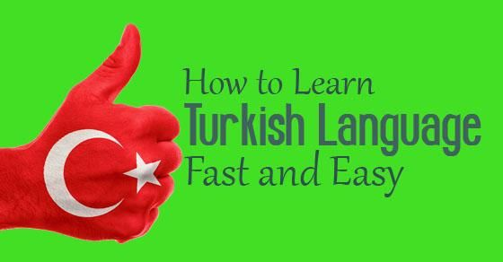 How to Learn Turkish Language Fast and Easy