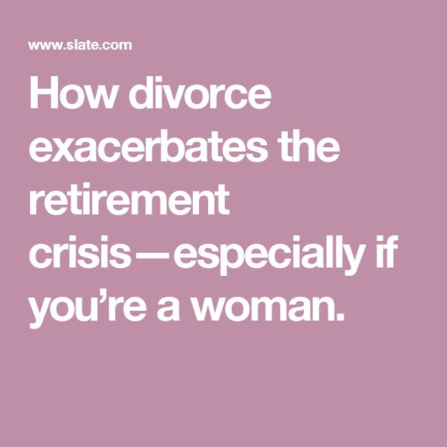 How divorce exacerbates the retirement crisis—especially if you're a woman.
