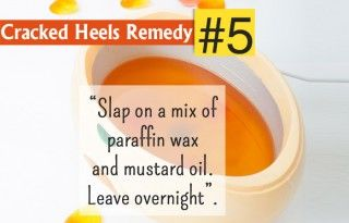 Take some paraffin wax and mix it with mustard oil or coconut oil. Heat the mixture in a pan till the wax melts properly. Allow this to cool at room temperature and once it's cool, apply over your feet. To get the best results, apply before going to bed and cover with a pair of socks. Wash off properly in the morning.