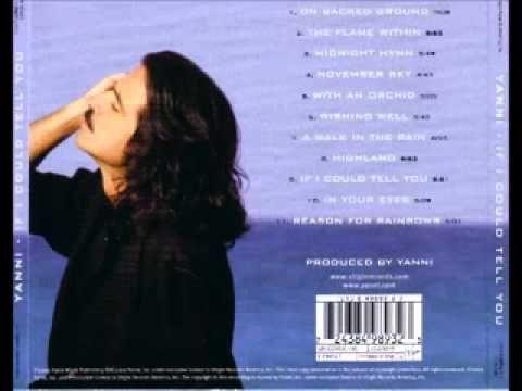 Yanni   If I Could Tell You Full Album low  https://www.youtube.com/watch?v=X9L8XxoDZBQ&list=RDX9L8XxoDZBQ#t=0