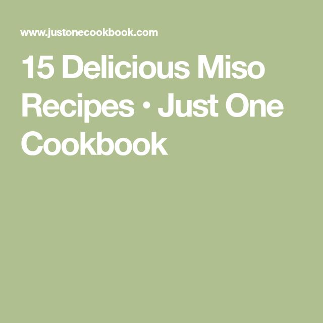 15 Delicious Miso Recipes • Just One Cookbook