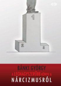 Bánki György: A legnagyszerűbb könyv a nárcizmusról | bookline