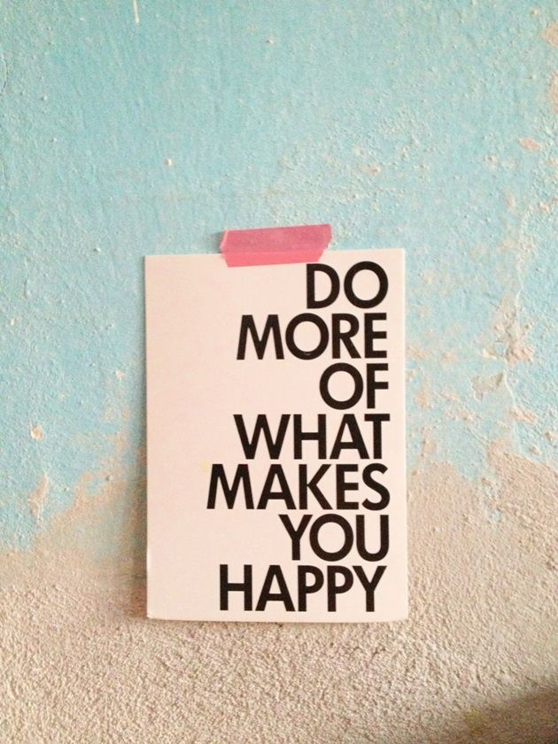 do more of what makes you happy. http://www.livingandfriends.de