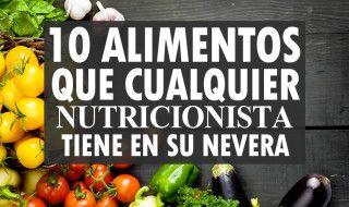 Alimentos que cualquier nutricionista tiene en su nevera
