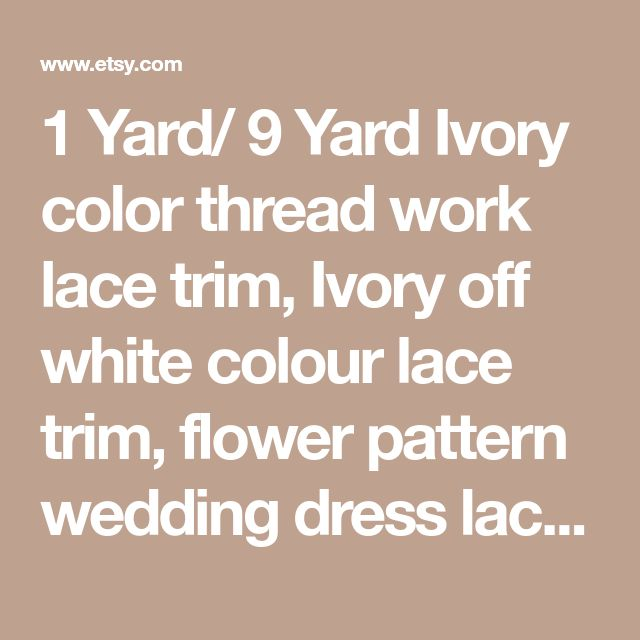1 Yard/ 9 Yard Ivory color thread work lace trim, Ivory off white colour lace trim, flower pattern wedding dress lace, bridal wide gown lace