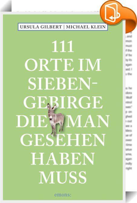 111 Orte im Siebengebirge, die man gesehen haben muss    :  Im 19. Jahrhundert als Sehnsuchtsort der Romantiker entdeckt, ist das Siebengebirge, jahrhundertealte Kulturlandschaft am Rhein und ältestes Naturschutzgebiet Deutschlands, heute Anziehungspunkt für jährlich Abertausende Wanderer, Freizeitsportler und Kultursuchende. Das Tor zum UNESCO-Welterbe Mittelrhein birgt weit mehr als 111 sehenswerte Orte, von denen die spannendsten, spektakulärsten und romantischsten hier vorgestellt ...